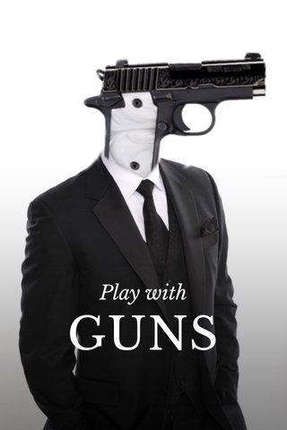 GUNS Play with