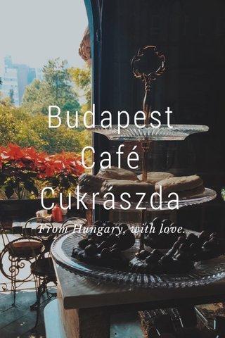 Budapest Café Cukrászda From Hungary, with love.