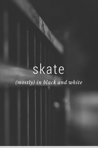 skate (mostly) in black and white