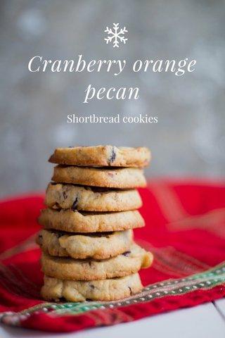 Cranberry orange pecan Shortbread cookies