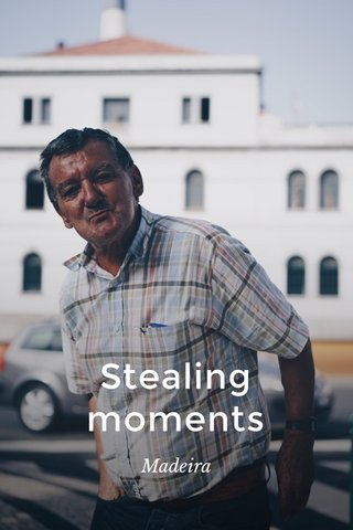 Stealing moments Madeira