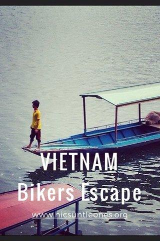 VIETNAM Bikers Escape www.hicsuntleones.org