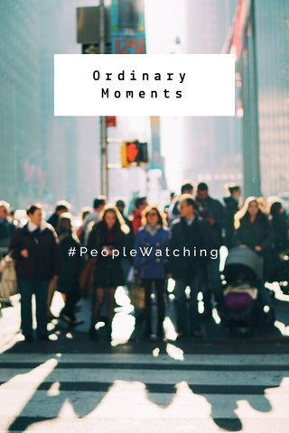 Ordinary Moments #PeopleWatching
