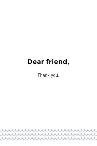 Dear friend,