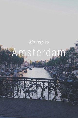 Amsterdam My trip to