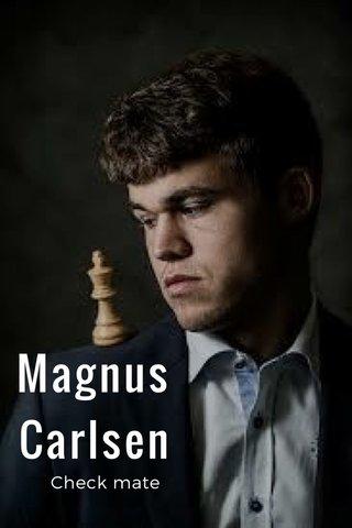 Magnus Carlsen Check mate