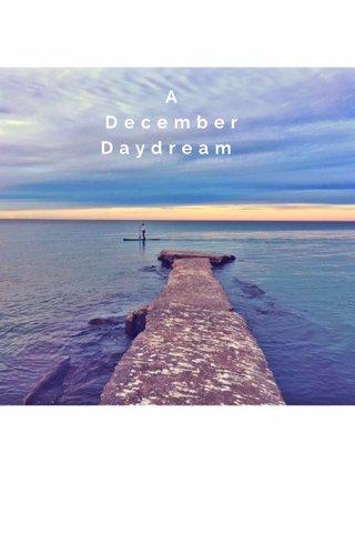 A December Daydream