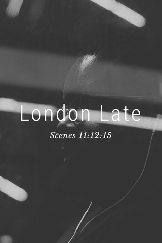 London Late Scenes 11:12:15