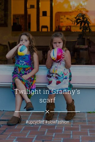 Twilight in Granny's scarf #upcycled #slowfashion