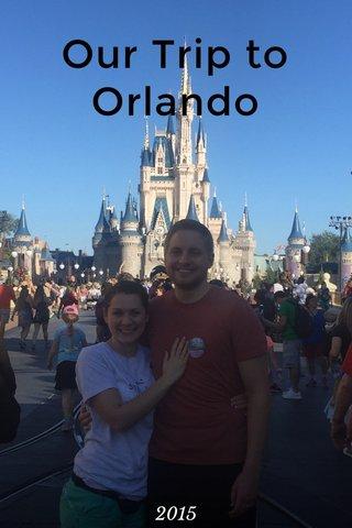 Our Trip to Orlando 2015