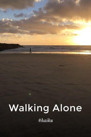 Walking Alone #haiku