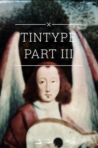 TINTYPE PART III