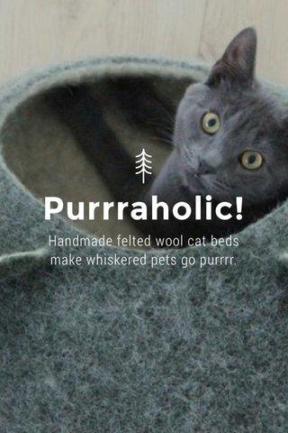 Purrraholic! Handmade felted wool cat beds make whiskered pets go purrrr.