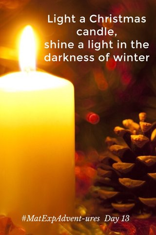 Light a Christmas candle, shine a light in the darkness of winter #MatExpAdvent-ures Day 13