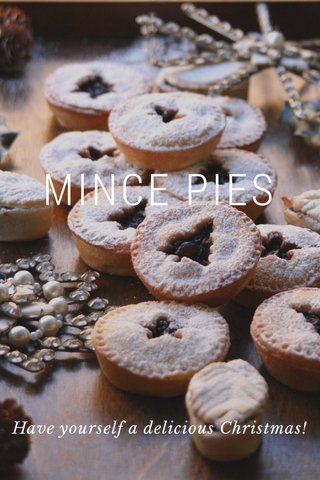 MINCE PIES Have yourself a delicious Christmas!