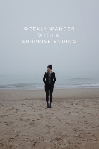 WEEKLY WANDER WITH A SURPRISE ENDING