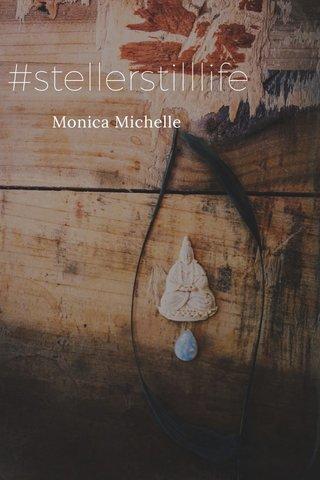 #stellerstilllife Monica Michelle