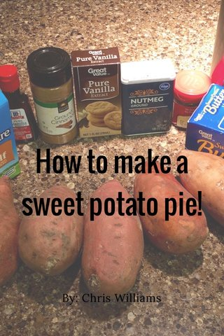 How to make a sweet potato pie! By: Chris Williams