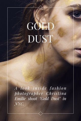 "GOLD DUST A look inside fashion photographer Christina Emilie shoot ""Gold Dust"" in NYC."