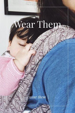 Wear Them | wear them |