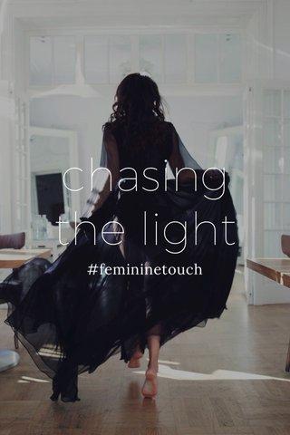 chasing the light #femininetouch