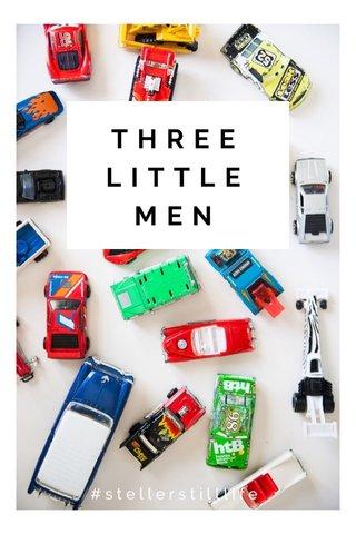THREE LITTLE MEN #stellerstilllife