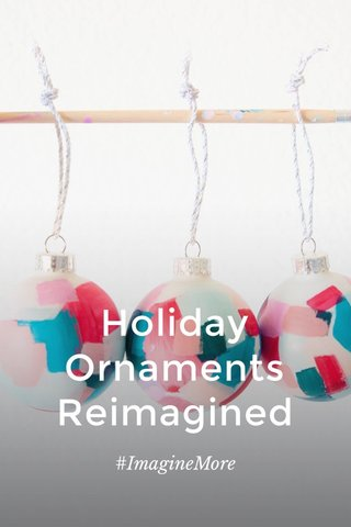 Holiday Ornaments Reimagined #ImagineMore