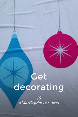 Get decorating 16 #MatExpAdvent -ures