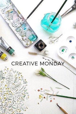 CREATIVE MONDAY