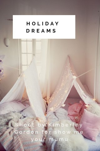 HOLIDAY DREAMS Shoot by Kimberley Gordon for show me your mumu