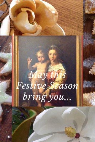 May this Festive Season bring you...