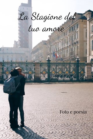 La Stagione del tuo amore Foto e poesia