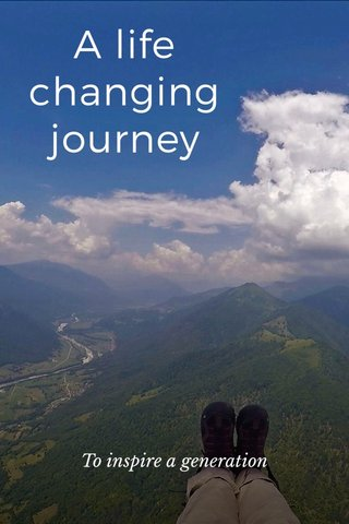 A life changing journey To inspire a generation
