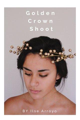 Golden Crown Shoot BY Ilse Arroyo