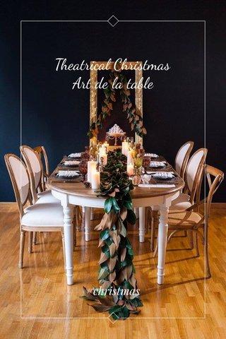 Theatrical Christmas Art de la table #christmas