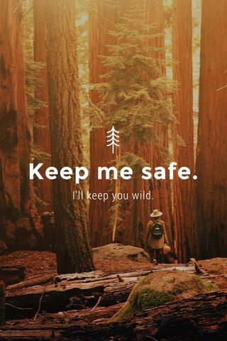 Keep me safe. I'll keep you wild.