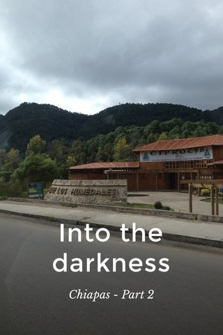 Into the darkness Chiapas - Part 2