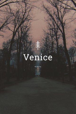Venice ~~~