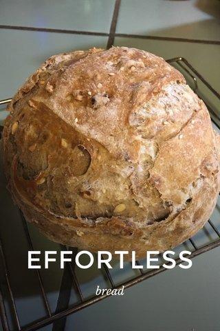 EFFORTLESS bread