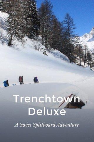 Trenchtown Deluxe A Swiss Splitboard Adventure