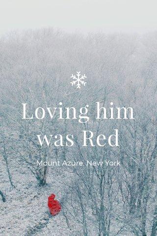 Loving him was Red Mount Azure, New York