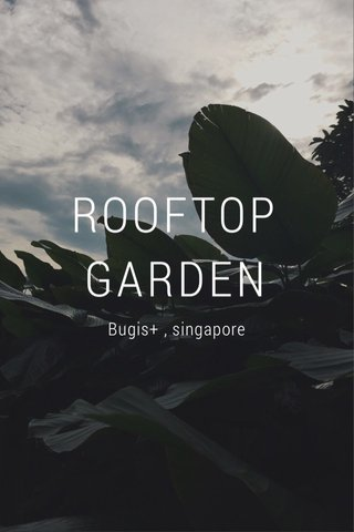 ROOFTOP GARDEN Bugis+ , singapore
