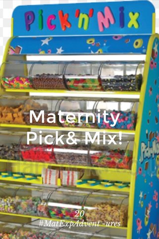 Maternity Pick& Mix! 20 #MatExpAdvent -ures