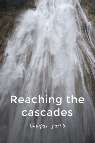 Reaching the cascades Chiapas - part 3