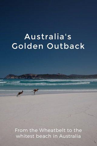 Australia's Golden Outback From the Wheatbelt to the whitest beach in Australia