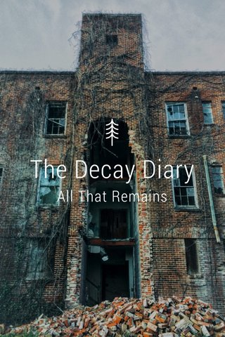 The Decay Diary All That Remains