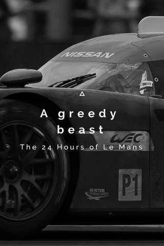 A greedy beast The 24 Hours of Le Mans