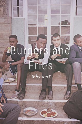 Burgers and Fries Why not?