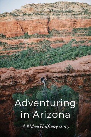 Adventuring in Arizona A #MeetHalfway story