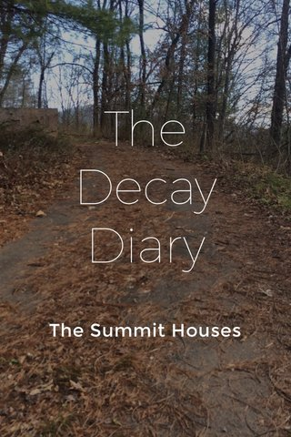 The Decay Diary The Summit Houses